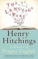 The Language Wars: A History of Proper English by Henry Hitchings, Book, New PB