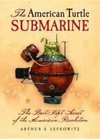 The American Turtle Submarine: The Best-Kept Secret of the American Revolution,
