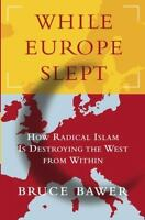 NEW - While Europe Slept: How Radical Islam is Destroying the West from Within
