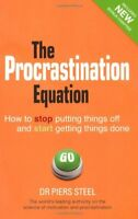 The Procrastination Equation:How to Stop Putting Things Off a... by Steel, Piers