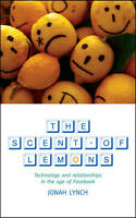 The Scent of Lemons. Technology and Relationships in the Age of Facebook by Lync