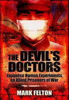 The Devil's Doctors. Japanese Human Experiments on Allied Prisoners of War by Fe