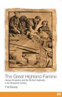 The Great Highland Famine. Hunger, Emigration and the Scottish Highlands in the