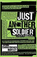 Just Another Soldier. A Year on the Ground in Iraq by Hartley, Jason Christopher