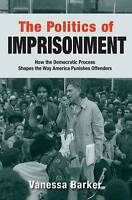 The Politics of Imprisonment. How the Democratic Process Shapes the Way America