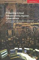 Protecting Critical Infrastructures Against Cyber-Attack by Lukasik, Stephen J.|