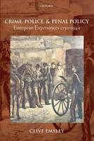 Crime, Police, and Penal Policy. European Experiences 1750-1940 by Emsley, Clive