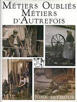 MÉTIERS OUBLIÉS MÉTIERS D'AUTREFOIS par John Seymour