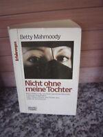 Nicht ohne meine Tochter, von Betty Mahmoody
