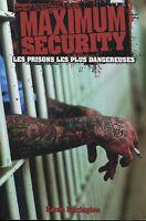 MAXIMUM SECURITY LES PRISONS LES PLUS DANGEREUSES .Nombreuses photos / NEUF