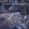 GARY LUCUS - Bad Boys of the Artic (CD 1994)