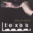 TEXAS White on Blonde CD ALBUM