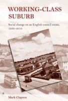 Working-Class Suburb: Social Change on an English Council Estate, 1930-2010...