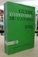GUIDE D'HISTOIRE DU CANADA. PAR ANDRÉ BEAULIEU, JEAN HAMELIN ET BENOIT BERNIER