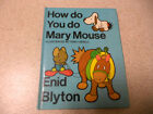 HOW DO YOU DO MARY MOUSE enid blyton HB illustrated tony linsell 1975 1st