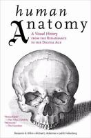 Human Anatomy: A Visual History from the Renaissance to the Digital Age: By R...