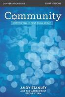Community Conversation Guide: Starting Well In Your Small Group: By Andy Stanley