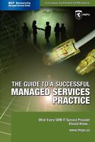 The Guide To A Successful Managed Services Practice - What Every Smb It Servi...