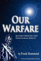 Our Warfare: Against Demons And Territorial Spirits: By Frank Hammond