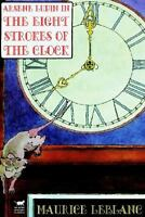 Arsene Lupin in the Eight Strokes of the Clock: By Maurice Leblanc