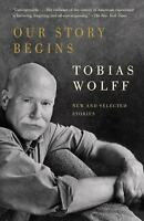 Our Story Begins: New and Selected Stories: By Wolff, Tobias