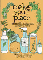 Make Your Place: Affordable, Sustainable Nesting Skills by Raleigh Briggs...
