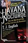 NEW Havana Nocturne: How the Mob Owned Cuba and Then Lost It to the Revolution