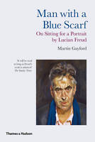 NEW Man with a Blue Scarf: On Sitting for a Portrait by Lucian Freud
