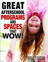 NEW Great Afterschool Programs and Spaces That Wow! by Linda  J. Armstrong