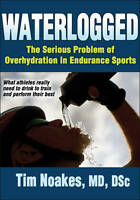 NEW Waterlogged: The Serious Problem of Overhydration in Endurance Sports