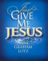 NEW Just Give Me Jesus by Anne Graham Lotz