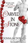 NEW Carved In Stone: Book One of the Art of Love Series by Donna McDonald