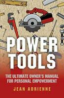 NEW Power Tools: The Ultimate Owner's Manual For Personal Empowerment