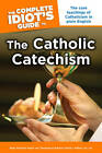 NEW The Complete Idiot's Guide to the Catholic Catechism by Mary DeTurris Poust
