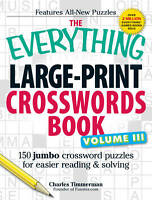 The Everything Large-Print Crosswords Book, Volume III: 150 jumbo crossword puzz