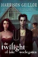 NEW The Twilight of Lake Woebegotten by Harrison Geillor