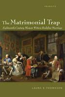 The Matrimonial Trap: Eighteenth-Century Women Writers Redefine Marriage (Transi