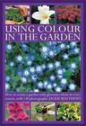 Using Colour in the Garden: How to Create a Garden with Glorious Colour in Every