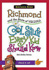 Richmond and the State of Virginia:: Cool Stuff Every Kid Should Know (Arcadia K