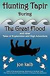 Hunting Tapir During the Great Flood and Other Tales of Exploration and High Adv