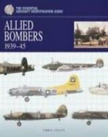 The Essential Aircraft Identification Guide: Allied Bombers 1939-1945 by...
