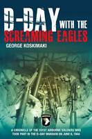 NEW D-Day with the Screaming Eagles by George Koskimaki