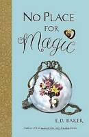 No Place for Magic: Book Four in the Tales of the Frog Princess by E. D. Baker