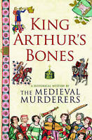 NEW King Arthur's Bones (Historical Mystery Series) by The Medieval Murderers