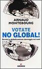 9788884407610 Votate no global! Perché la globalizzazione danneggia noi tutti -