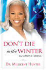 USED (VG) Don't Die in the Winter: Your Season Is Coming by Millicent Hunter