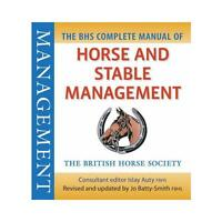The BHS Complete Manual of Horse and Stable Management by Josephine Batty-Smi...