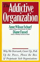 The Addictive Organization: Why We Overwork, Cover up, Pick up the Pieces,...