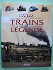 L'ATLAS DES TRAINS DE LEGENDE (L'HISTOIRE DES TRAINS DANS LE MONDE)