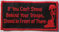 IF YOU CAN'T STAND BEHIND YOUR TROOPS STAND IN FRONT OF THEM - RED & BLACK PATCH
